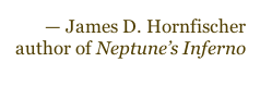 — James D. Hornfischer author of Neptune's Inferno